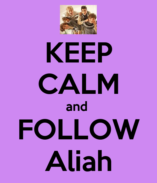 KEEP CALM and  FOLLOW Aliah