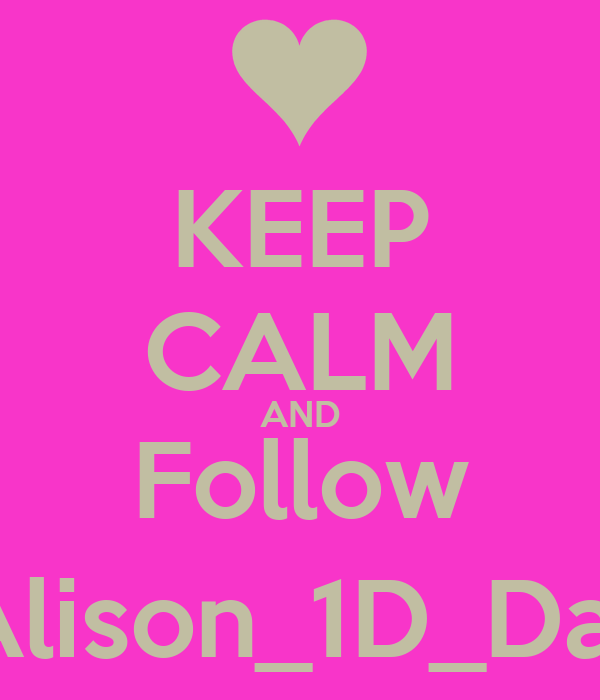 KEEP CALM AND Follow @Alison_1D_Daley