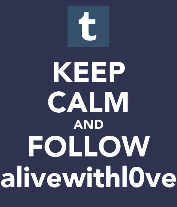 KEEP CALM AND FOLLOW alivewithl0ve