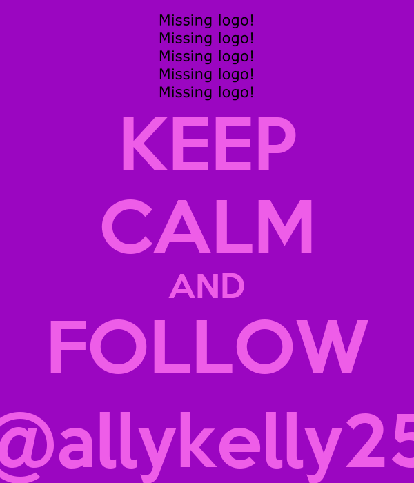 KEEP CALM AND FOLLOW @allykelly25