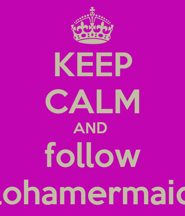 KEEP CALM AND  follow alohamermaids