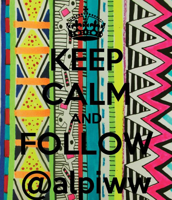 KEEP CALM AND FOLLOW @alpiww