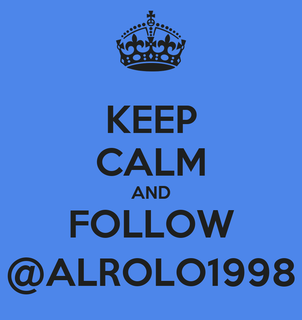 KEEP CALM AND FOLLOW @ALROLO1998