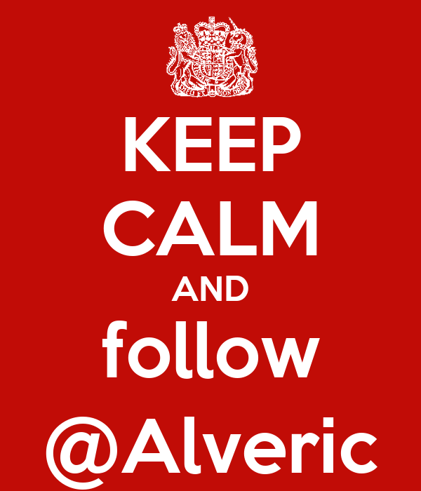 KEEP CALM AND follow @Alveric