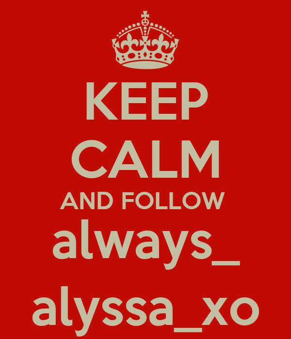 KEEP CALM AND FOLLOW  always_ alyssa_xo