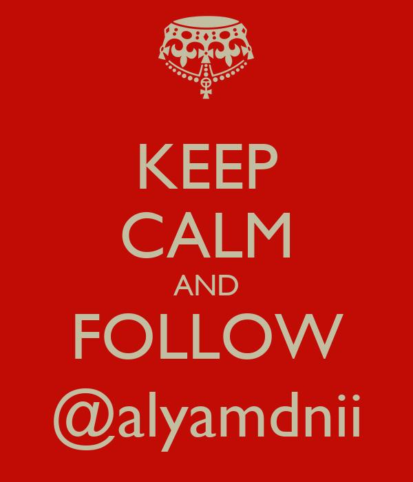 KEEP CALM AND FOLLOW @alyamdnii