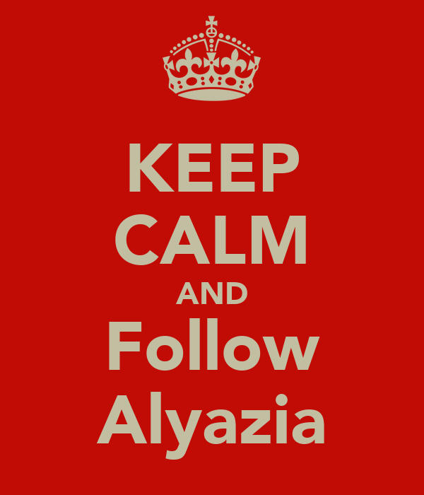KEEP CALM AND Follow Alyazia