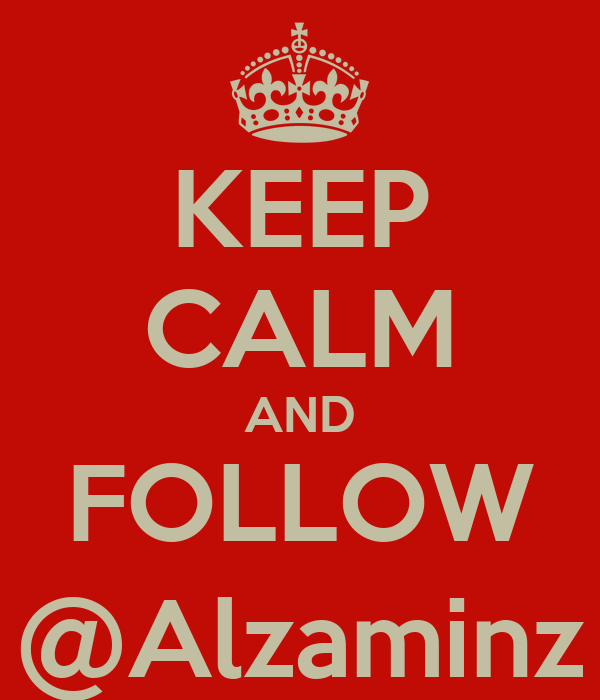 KEEP CALM AND FOLLOW @Alzaminz