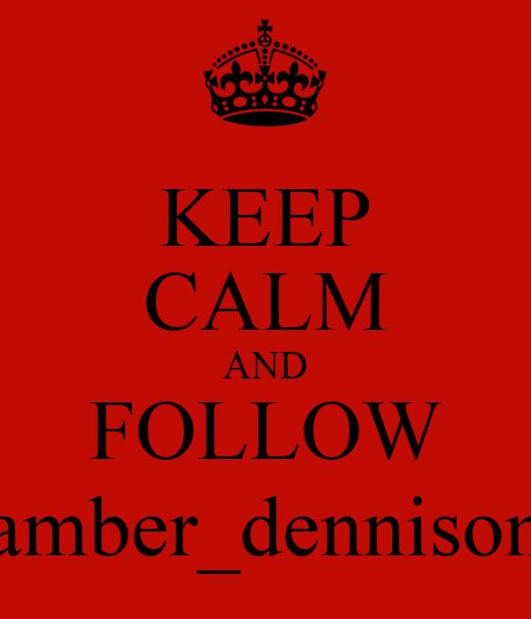 KEEP CALM AND FOLLOW amber_dennison