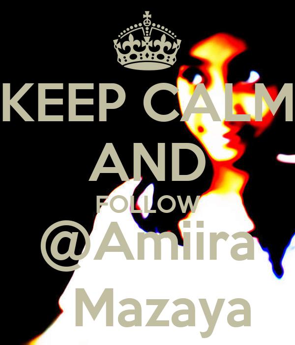 KEEP CALM AND FOLLOW @Amiira   Mazaya