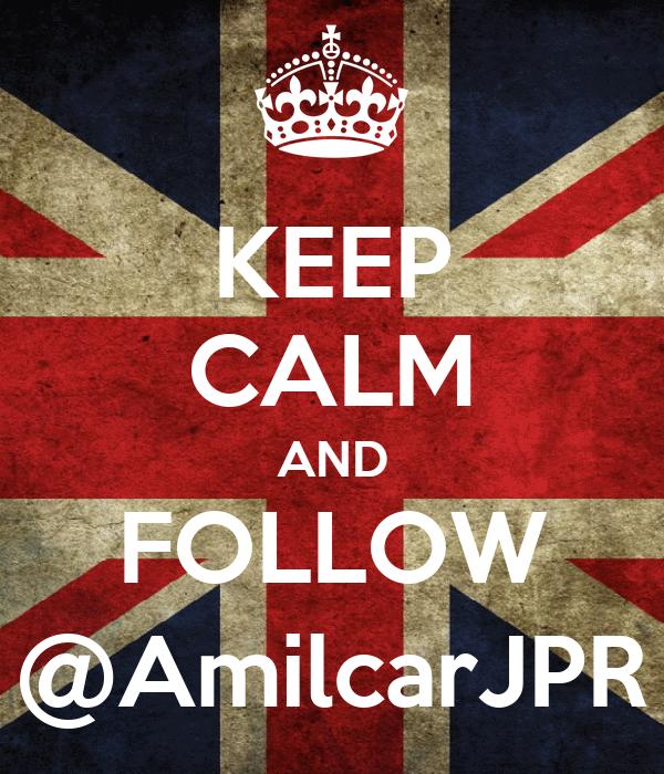 KEEP CALM AND FOLLOW @AmilcarJPR