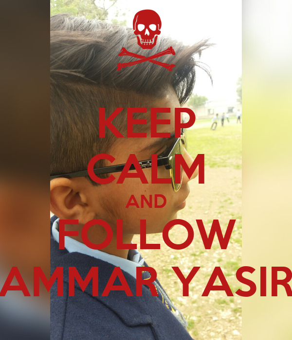 KEEP CALM AND FOLLOW AMMAR YASIR