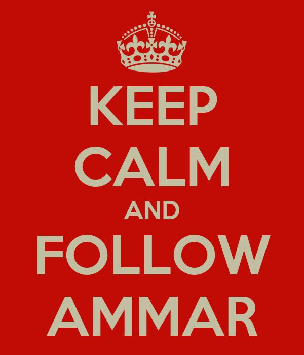 KEEP CALM AND FOLLOW AMMAR