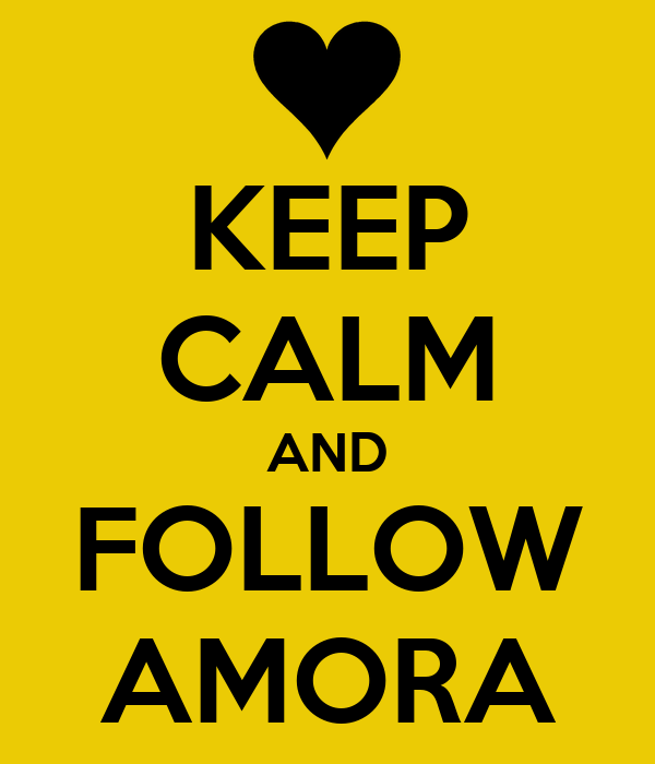 KEEP CALM AND FOLLOW AMORA