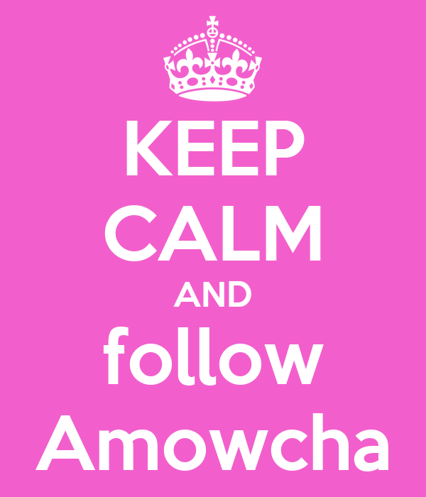 KEEP CALM AND follow Amowcha
