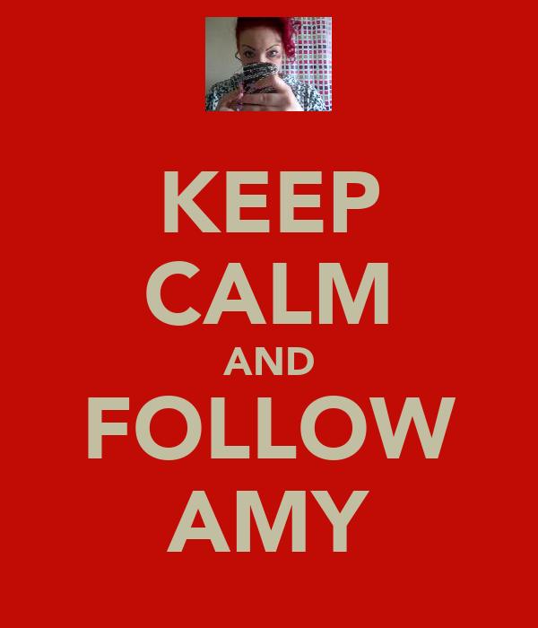 KEEP CALM AND FOLLOW AMY