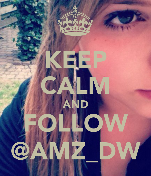 KEEP CALM AND FOLLOW @AMZ_DW