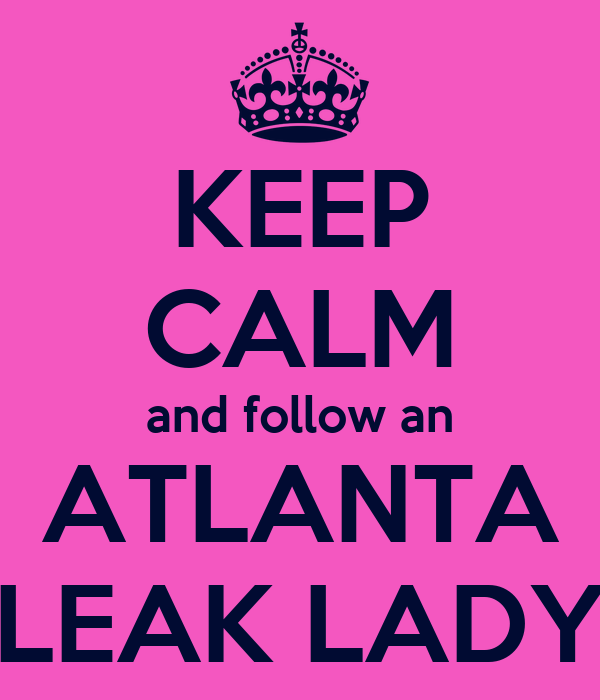 KEEP CALM and follow an ATLANTA LEAK LADY