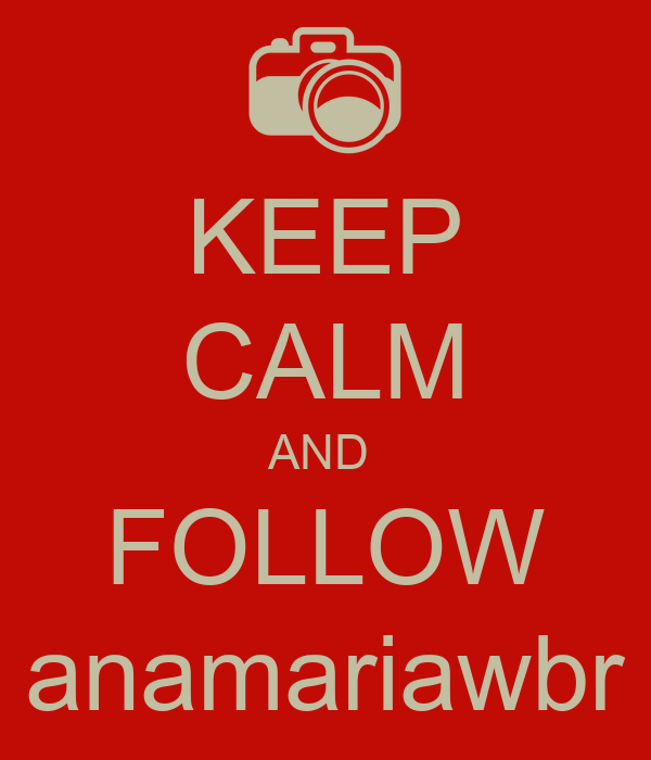 KEEP CALM AND  FOLLOW anamariawbr