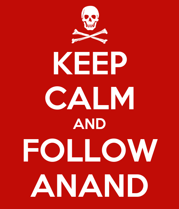 KEEP CALM AND FOLLOW ANAND