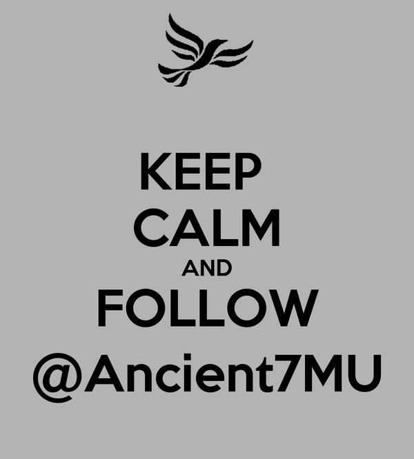 KEEP  CALM AND FOLLOW @Ancient7MU