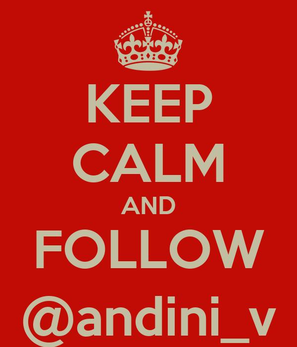 KEEP CALM AND FOLLOW @andini_v