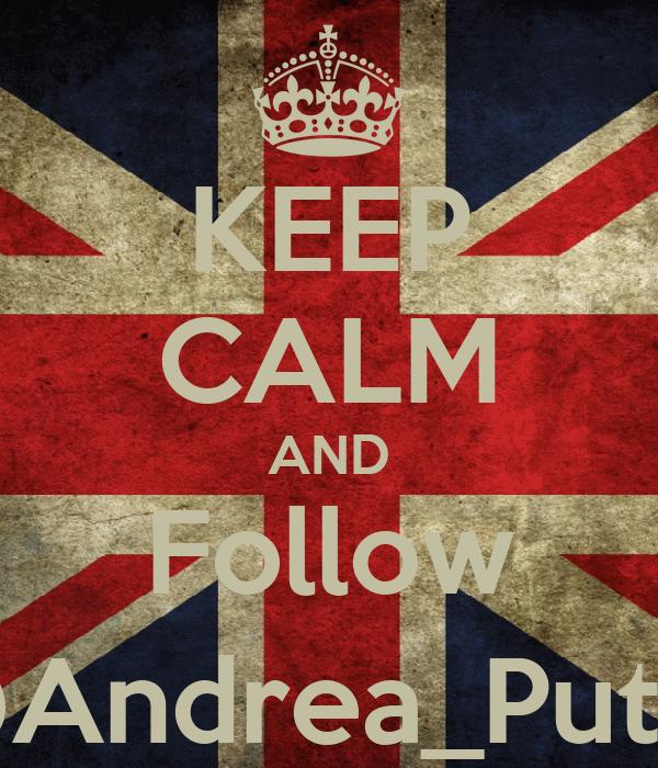 KEEP CALM AND Follow @Andrea_Putrii