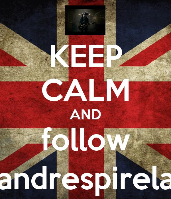 KEEP CALM AND follow @andrespirela14