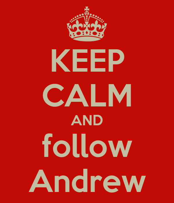 KEEP CALM AND follow Andrew
