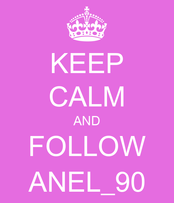 KEEP CALM AND FOLLOW ANEL_90