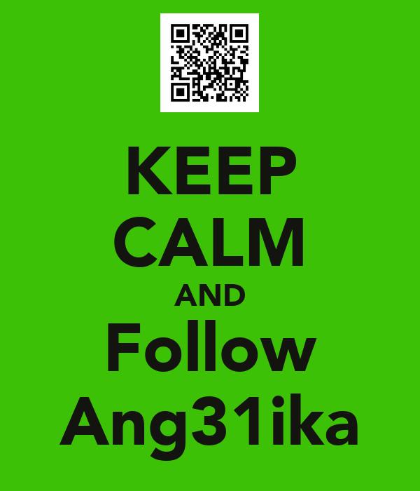 KEEP CALM AND Follow Ang31ika