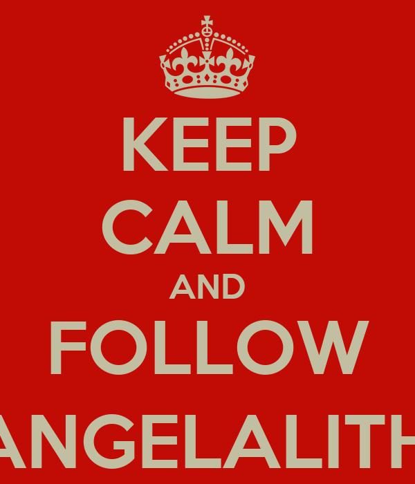 KEEP CALM AND FOLLOW @ANGELALITHA1