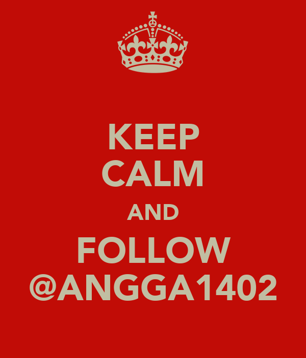 KEEP CALM AND FOLLOW @ANGGA1402