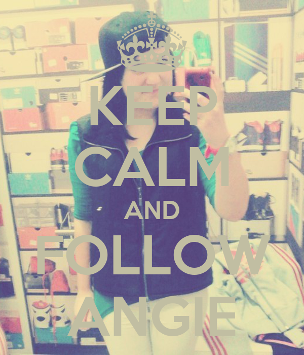 KEEP CALM AND FOLLOW ANGIE
