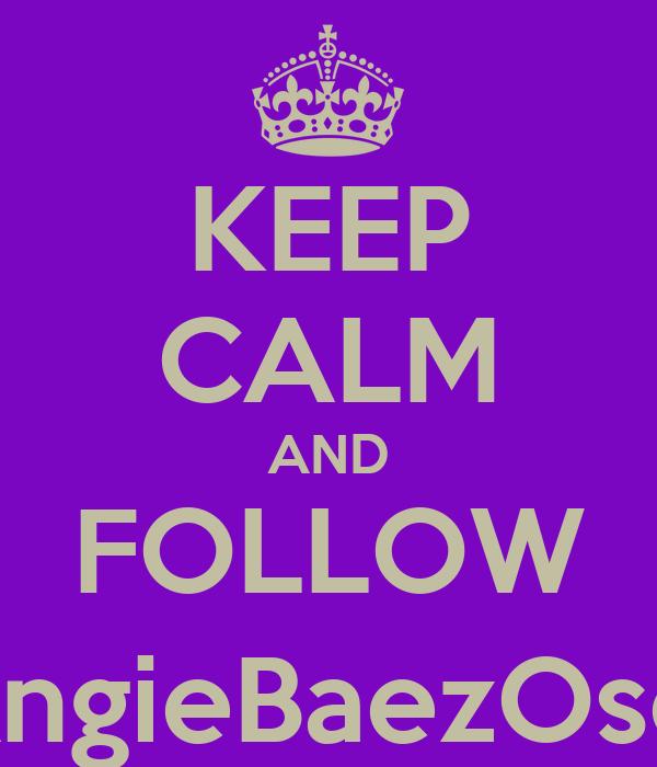 KEEP CALM AND FOLLOW @AngieBaezOsorio