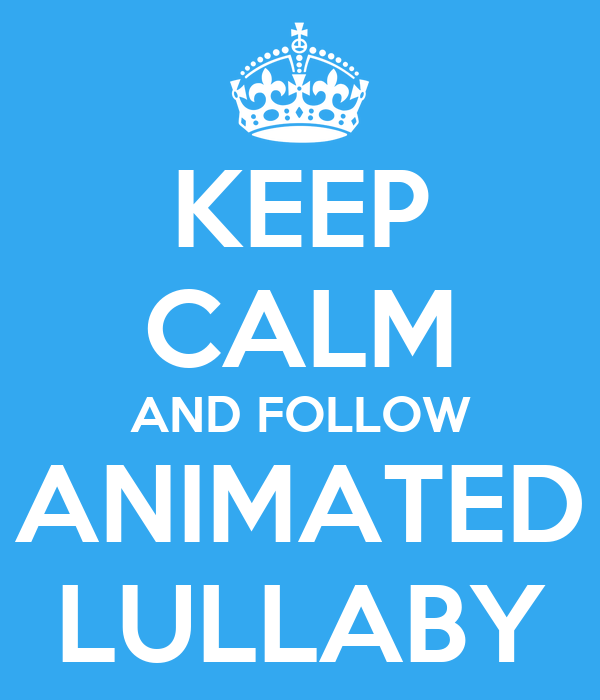 KEEP CALM AND FOLLOW ANIMATED LULLABY