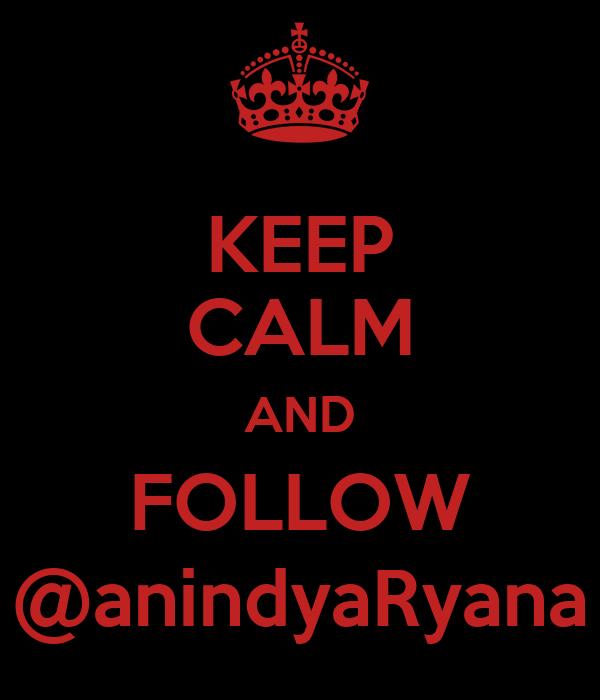 KEEP CALM AND FOLLOW @anindyaRyana