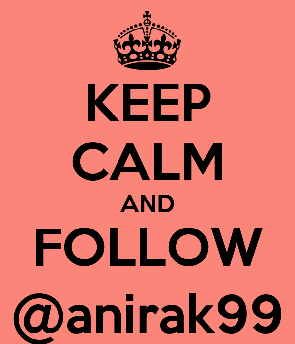 KEEP CALM AND FOLLOW @anirak99