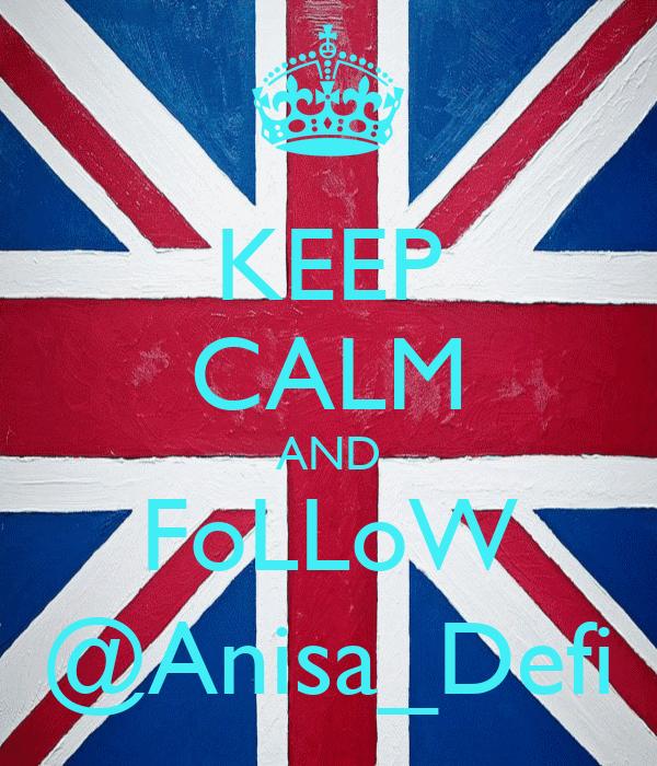 KEEP CALM AND FoLLoW @Anisa_Defi