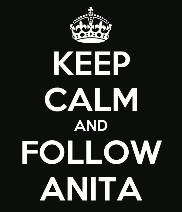 KEEP CALM AND FOLLOW ANITA