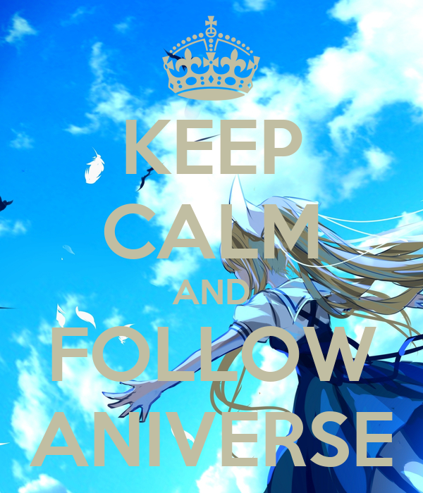 KEEP CALM AND FOLLOW ANIVERSE