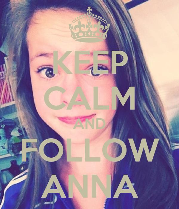 KEEP CALM AND FOLLOW ANNA