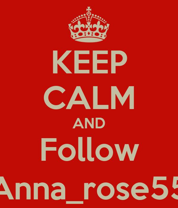 KEEP CALM AND Follow Anna_rose55