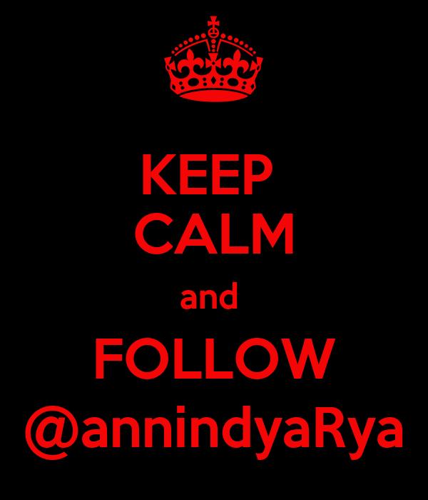 KEEP  CALM and  FOLLOW @annindyaRya