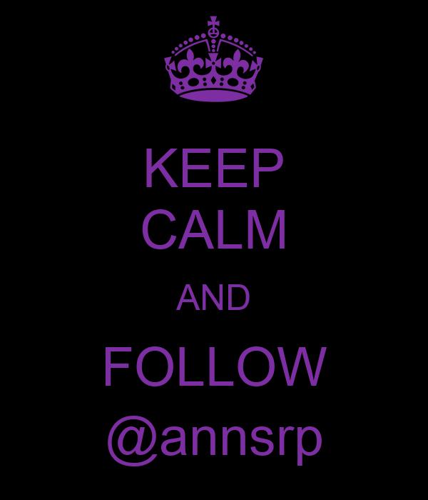 KEEP CALM AND FOLLOW @annsrp