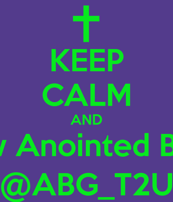 KEEP CALM AND Follow Anointed By God @ABG_T2U