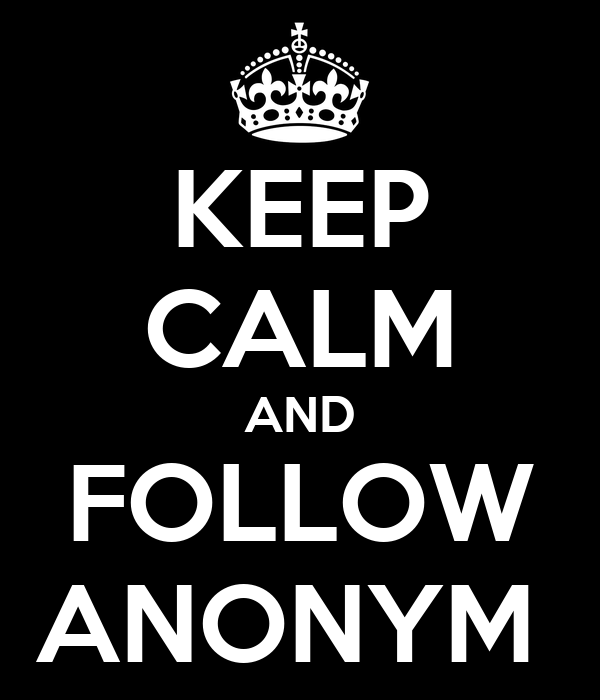KEEP CALM AND FOLLOW ANONYM