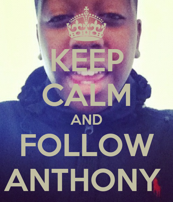 KEEP CALM AND FOLLOW ANTHONY