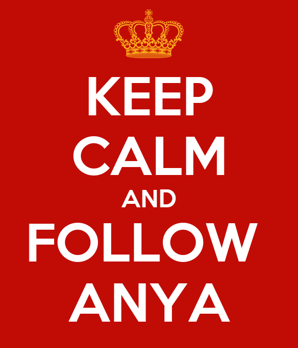KEEP CALM AND FOLLOW  ANYA