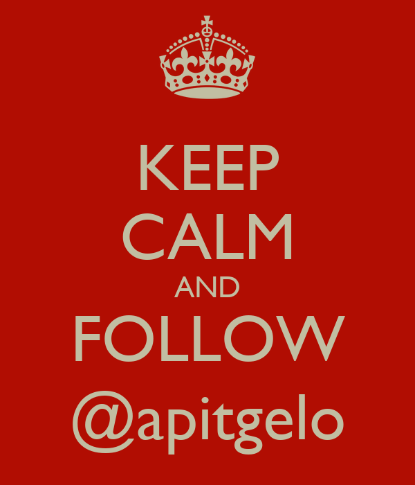 KEEP CALM AND FOLLOW @apitgelo